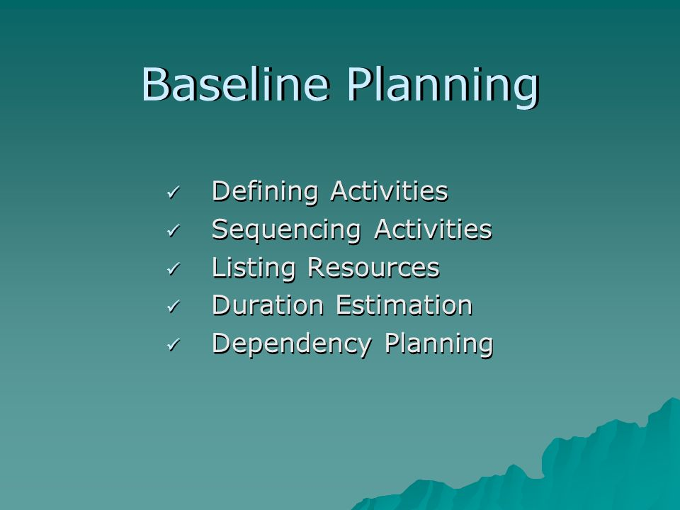 Baseline Planning Defining Activities Sequencing Activities Listing Resources Duration Estimation Dependency Planning Defining Activities Sequencing Activities Listing Resources Duration Estimation Dependency Planning