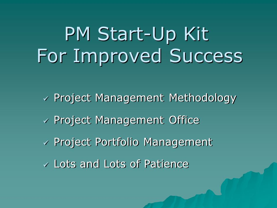 PM Start-Up Kit For Improved Success Project Management Methodology Project Management Office Project Portfolio Management Lots and Lots of Patience P
