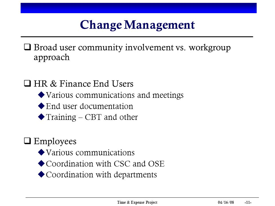 04/16/ Time & Expense Project Change Management q Broad user community involvement vs.