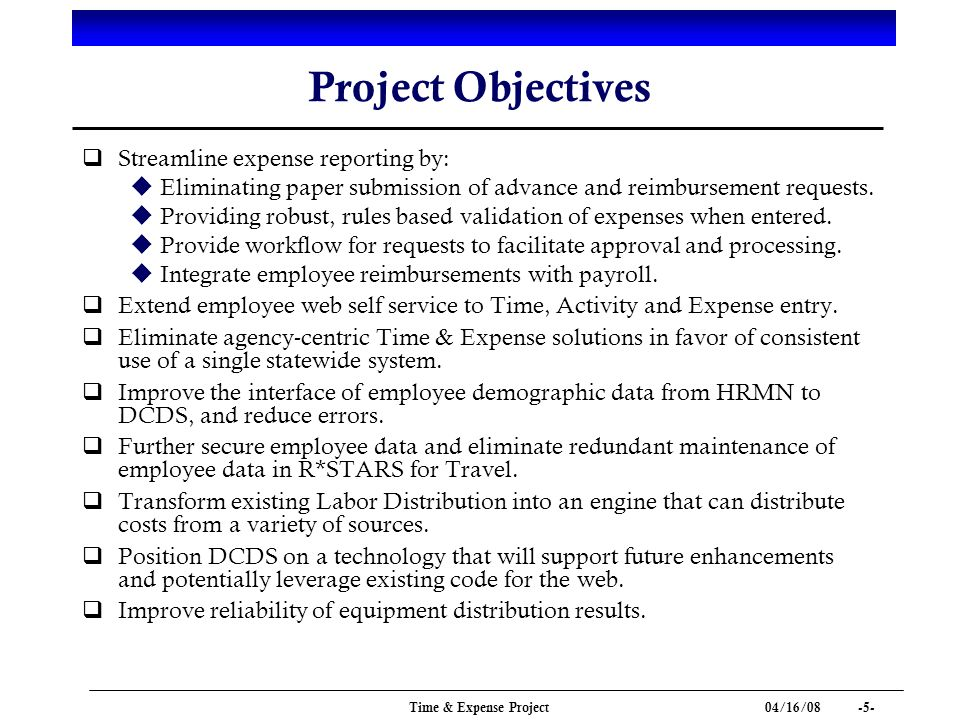 04/16/ Time & Expense Project Project Objectives q Streamline expense reporting by: u Eliminating paper submission of advance and reimbursement requests.