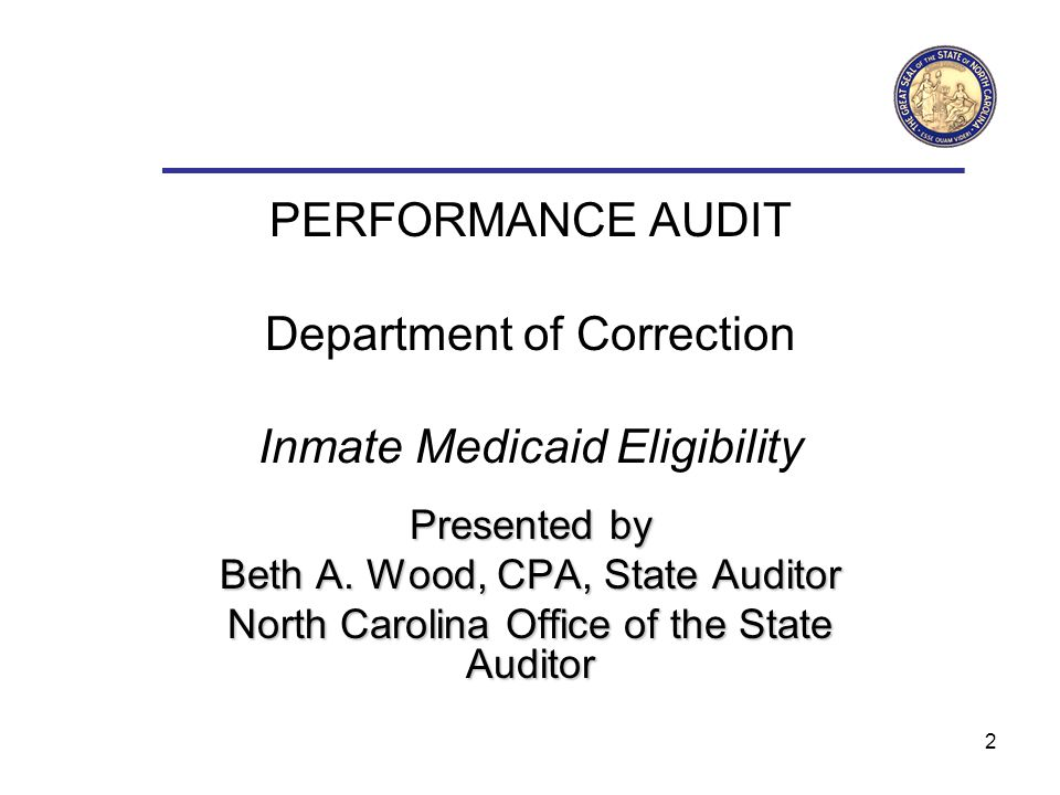 2 PERFORMANCE AUDIT Department of Correction Inmate Medicaid Eligibility Presented by Beth A.