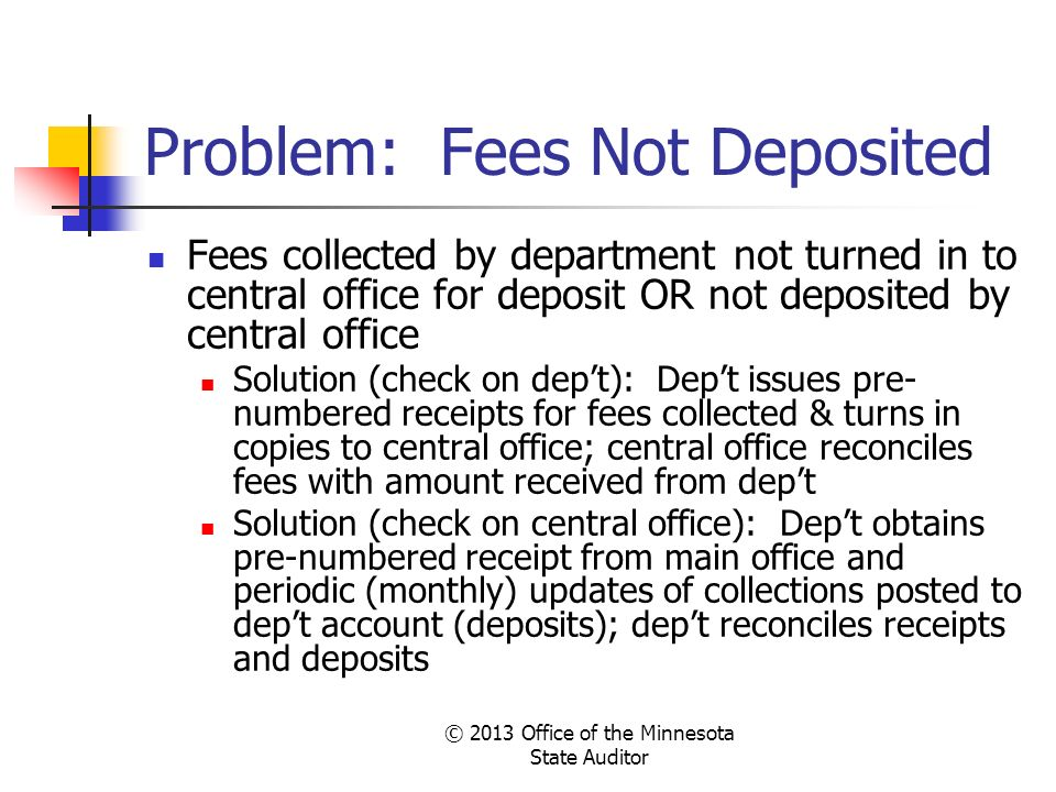Problem: Fees Not Deposited Fees collected by department not turned in to central office for deposit OR not deposited by central office Solution (chec