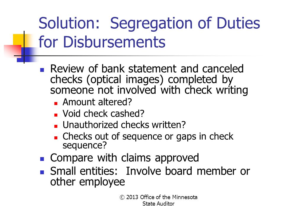Solution: Segregation of Duties for Disbursements Review of bank statement and canceled checks (optical images) completed by someone not involved with