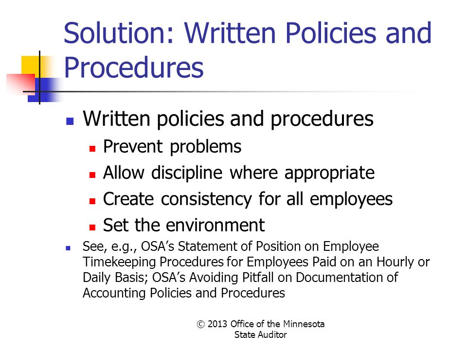 Solution: Written Policies and Procedures Written policies and procedures Prevent problems Allow discipline where appropriate Create consistency for a