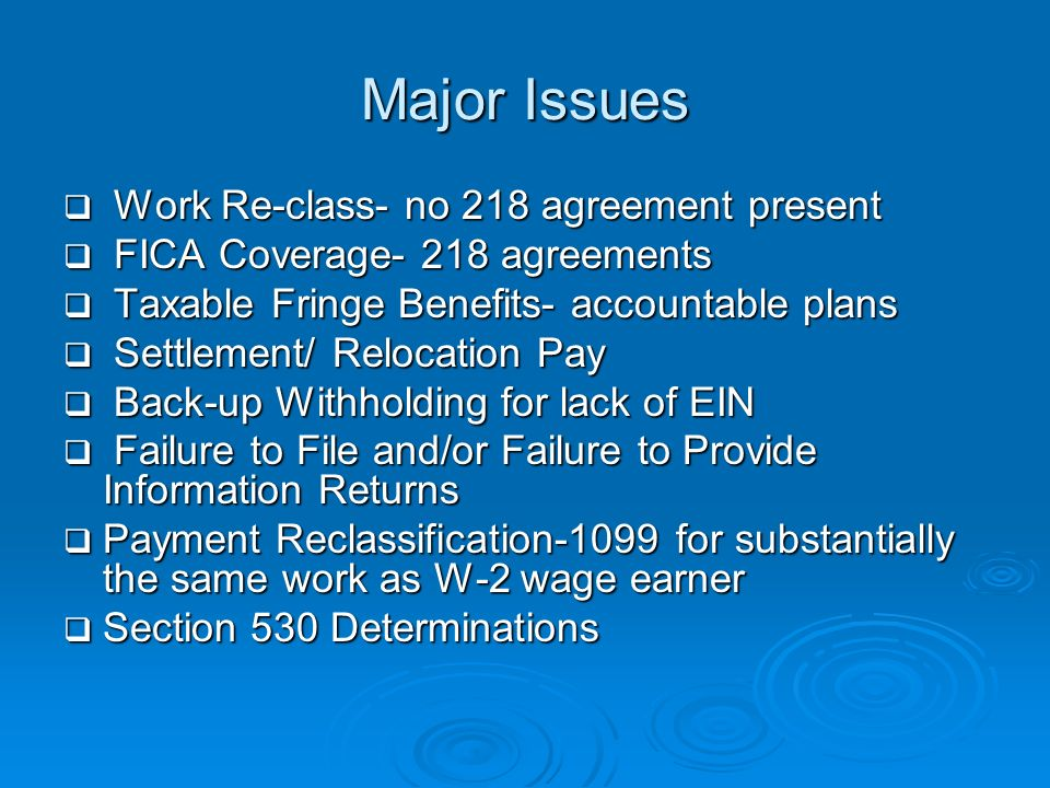 Major Issues Work Re-class- no 218 agreement present Work Re-class- no 218 agreement present FICA Coverage- 218 agreements FICA Coverage- 218 agreemen