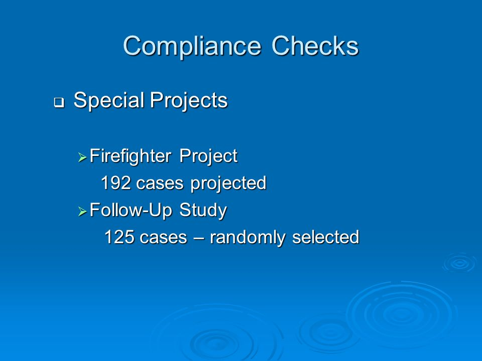Compliance Checks Special Projects Special Projects Firefighter Project Firefighter Project 192 cases projected 192 cases projected Follow-Up Study Fo
