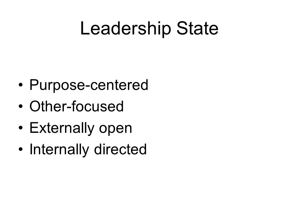 Leadership State Purpose-centered Other-focused Externally open Internally directed