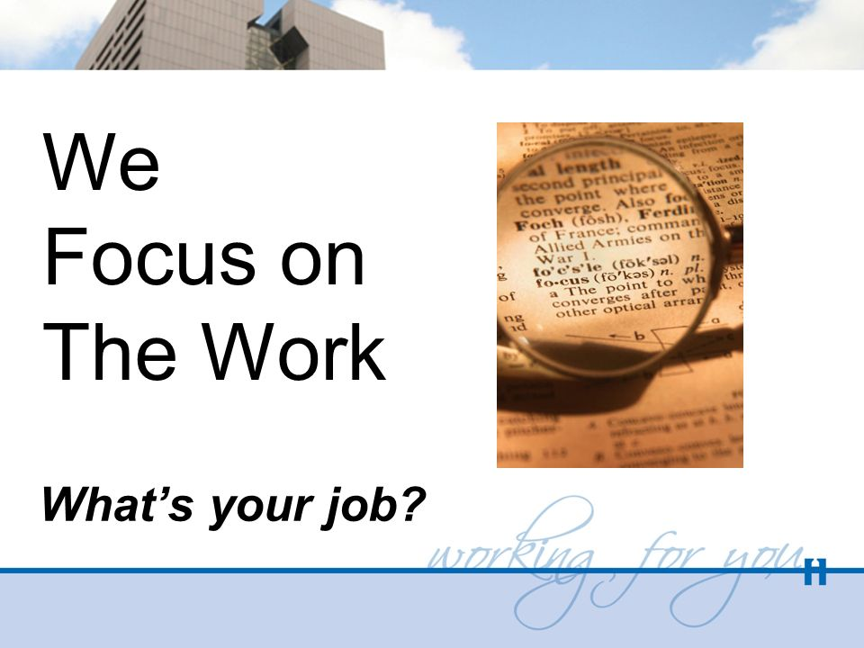 We Focus on The Work Whats your job?
