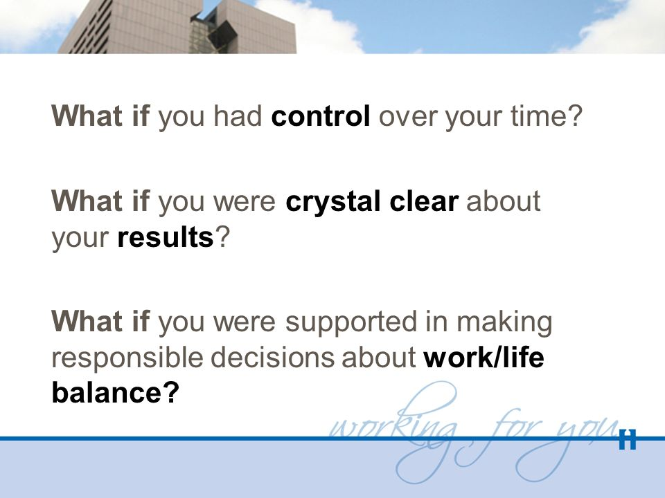 What if you had control over your time? What if you were crystal clear about your results? What if you were supported in making responsible decisions