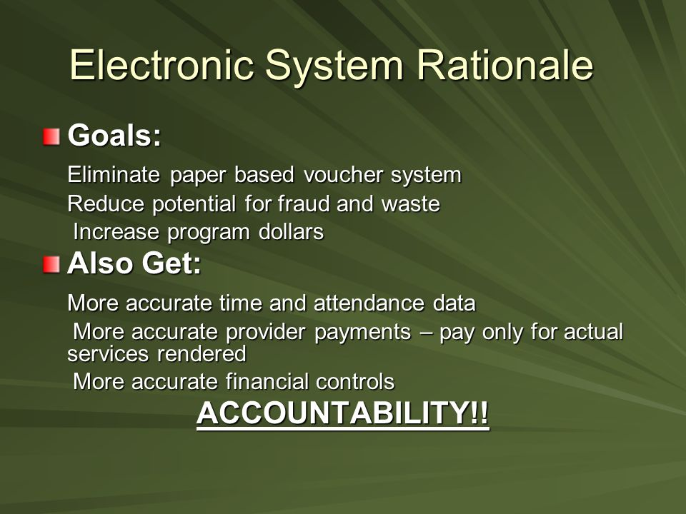 Electronic System Rationale Goals: Eliminate paper based voucher system Reduce potential for fraud and waste Increase program dollars Increase program