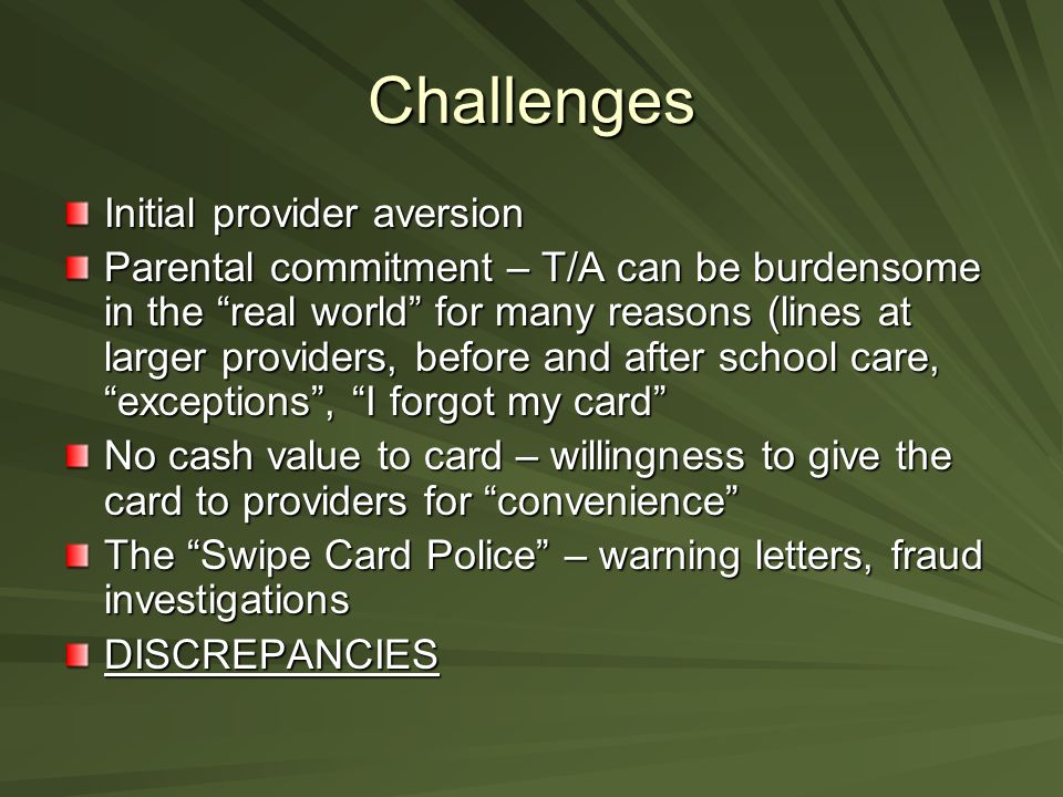 Challenges Initial provider aversion Parental commitment – T/A can be burdensome in the real world for many reasons (lines at larger providers, before