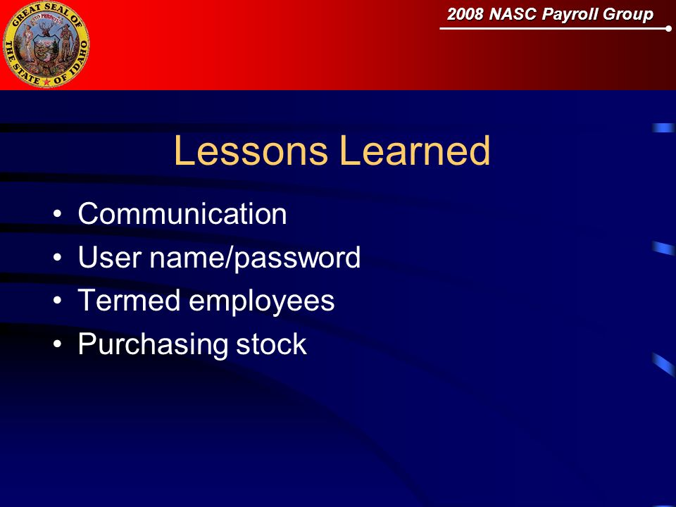 2008 NASC Payroll Group Lessons Learned Communication User name/password Termed employees Purchasing stock