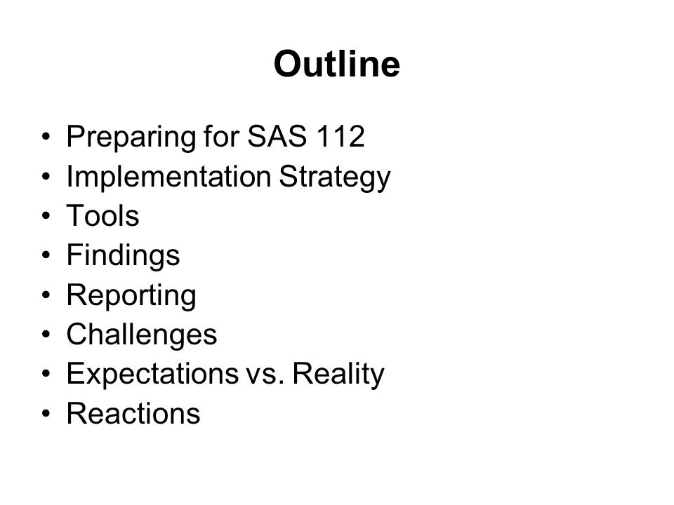 Outline Preparing for SAS 112 Implementation Strategy Tools Findings Reporting Challenges Expectations vs.