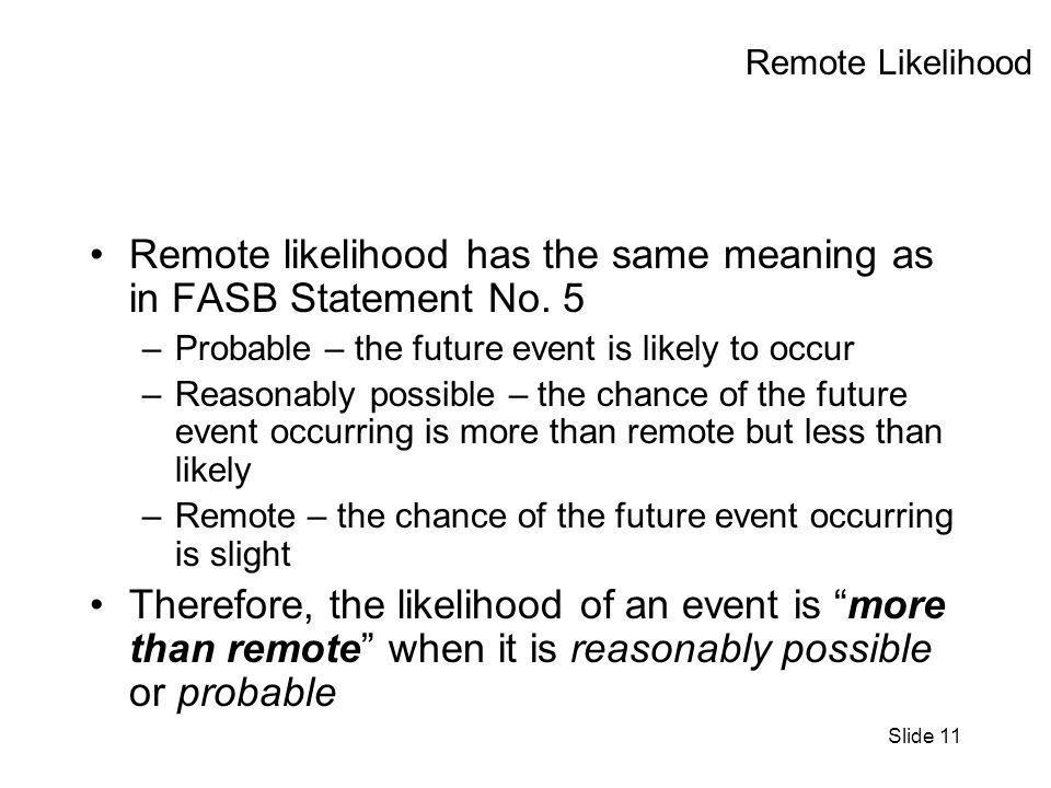 Slide 11 Remote Likelihood Remote likelihood has the same meaning as in FASB Statement No.