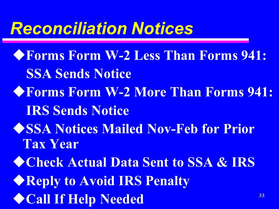 33 Reconciliation Notices uForms Form W-2 Less Than Forms 941: SSA Sends Notice uForms Form W-2 More Than Forms 941: IRS Sends Notice uSSA Notices Mai