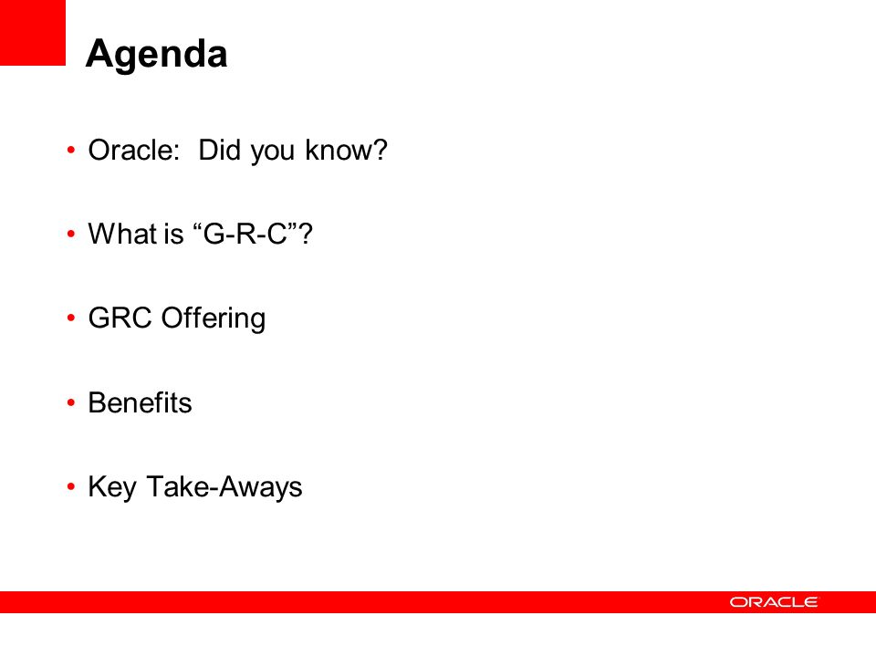 Agenda Oracle: Did you know What is G-R-C GRC Offering Benefits Key Take-Aways