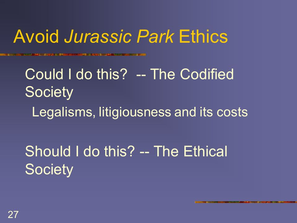 27 Avoid Jurassic Park Ethics Could I do this.