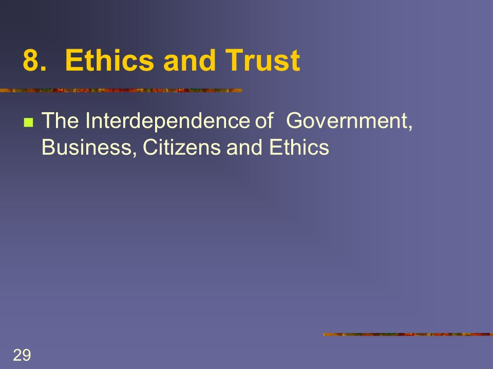 29 8. Ethics and Trust The Interdependence of Government, Business, Citizens and Ethics