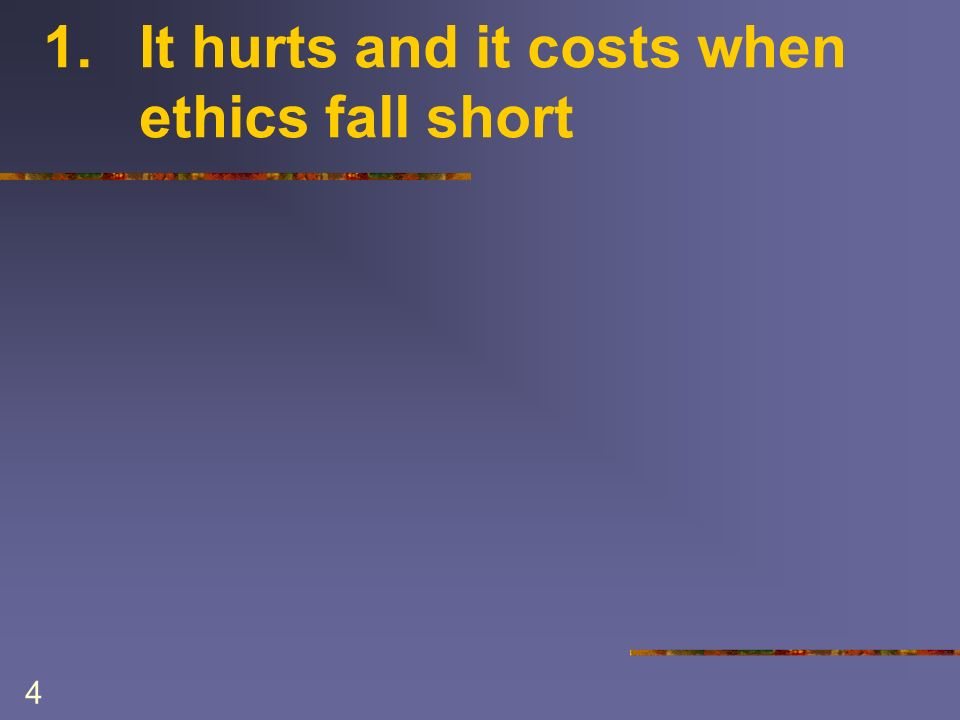 4 1. It hurts and it costs when ethics fall short
