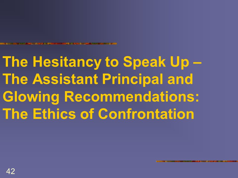 42 The Hesitancy to Speak Up – The Assistant Principal and Glowing Recommendations: The Ethics of Confrontation