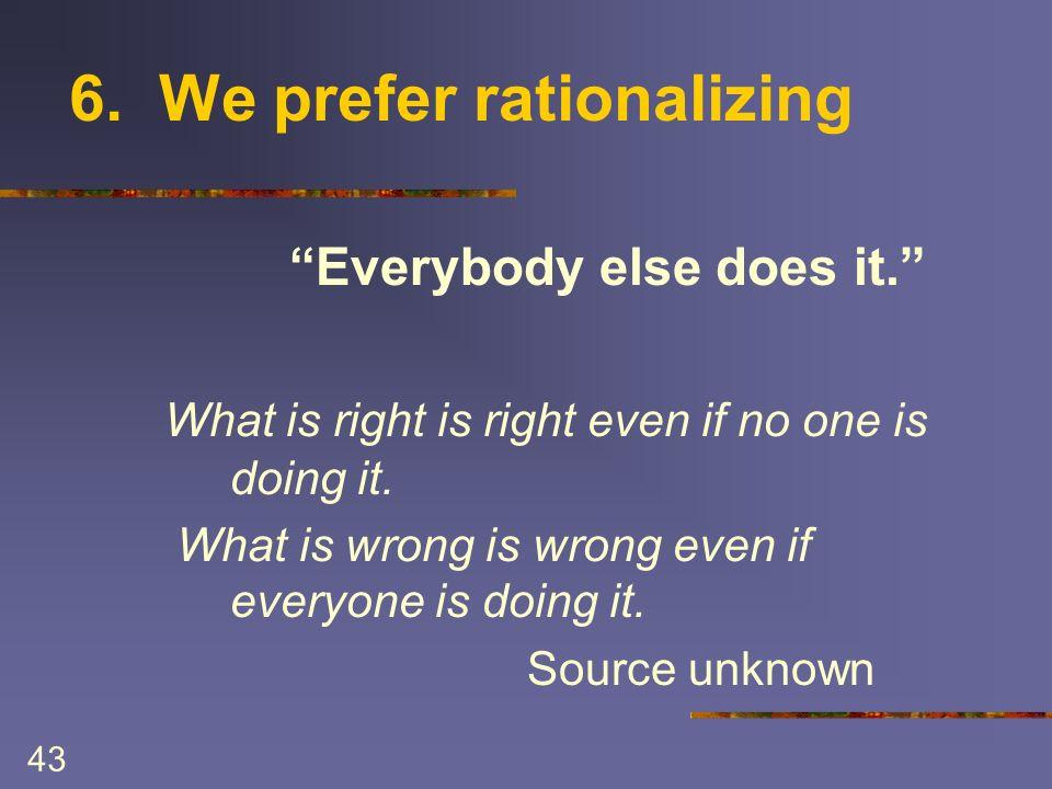 43 6. We prefer rationalizing Everybody else does it.