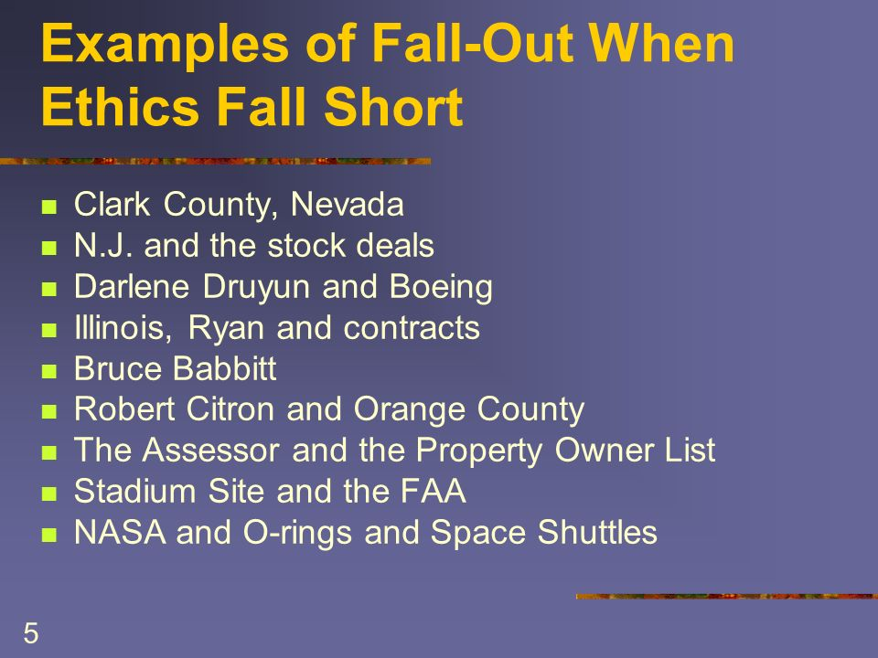 5 Examples of Fall-Out When Ethics Fall Short Clark County, Nevada N.J.