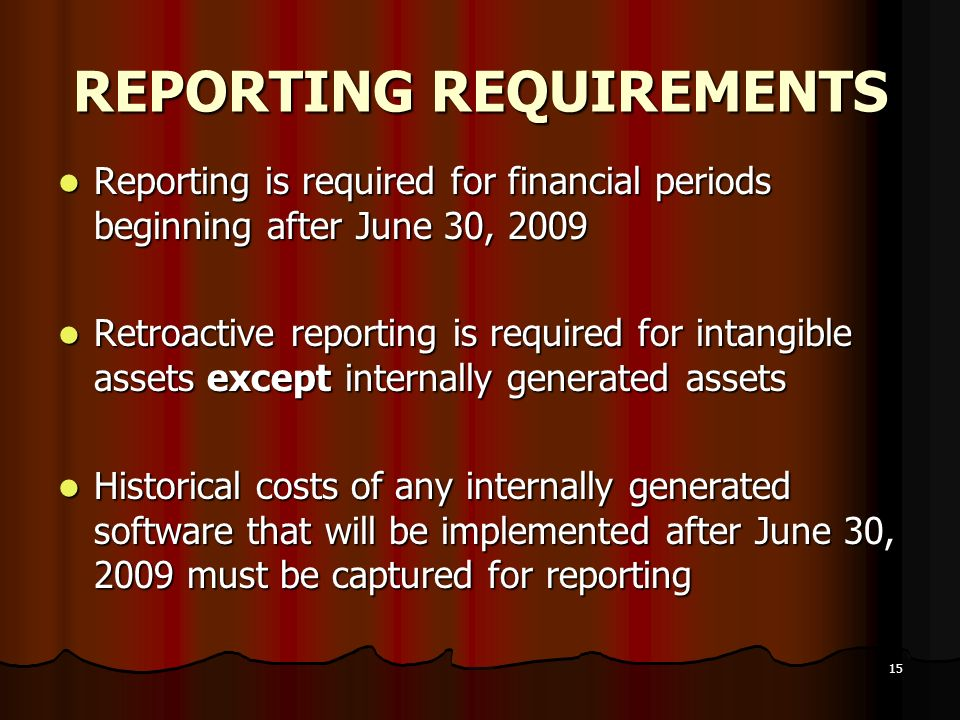 15 REPORTING REQUIREMENTS Reporting is required for financial periods beginning after June 30, 2009 Reporting is required for financial periods beginn