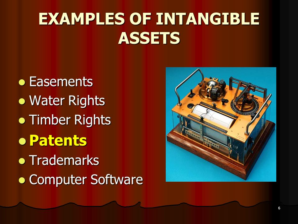6 EXAMPLES OF INTANGIBLE ASSETS Easements Easements Water Rights Water Rights Timber Rights Timber Rights Patents Patents Trademarks Trademarks Comput