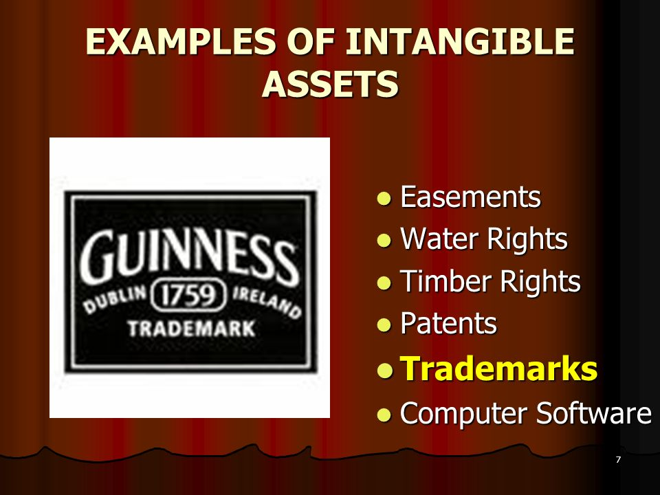 7 EXAMPLES OF INTANGIBLE ASSETS Easements Easements Water Rights Water Rights Timber Rights Timber Rights Patents Patents Trademarks Trademarks Comput