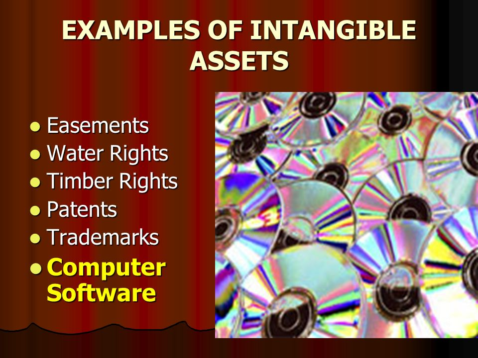 8 EXAMPLES OF INTANGIBLE ASSETS Easements Easements Water Rights Water Rights Timber Rights Timber Rights Patents Patents Trademarks Trademarks Comput