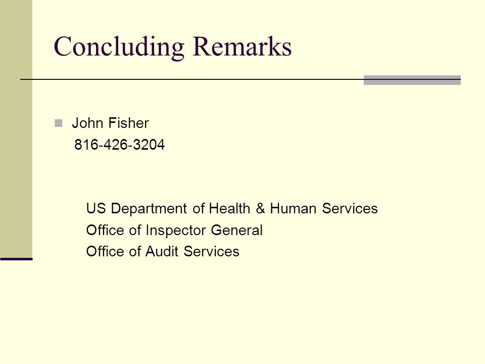 Concluding Remarks John Fisher 816-426-3204 US Department of Health & Human Services Office of Inspector General Office of Audit Services