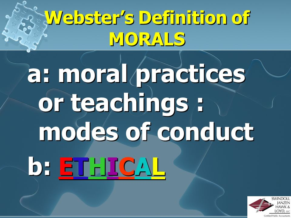 15 Websters Definition of ETHICS The discipline dealing with what is GOOD and BAD and with MORAL duty and obligation…a set of moral principles and val