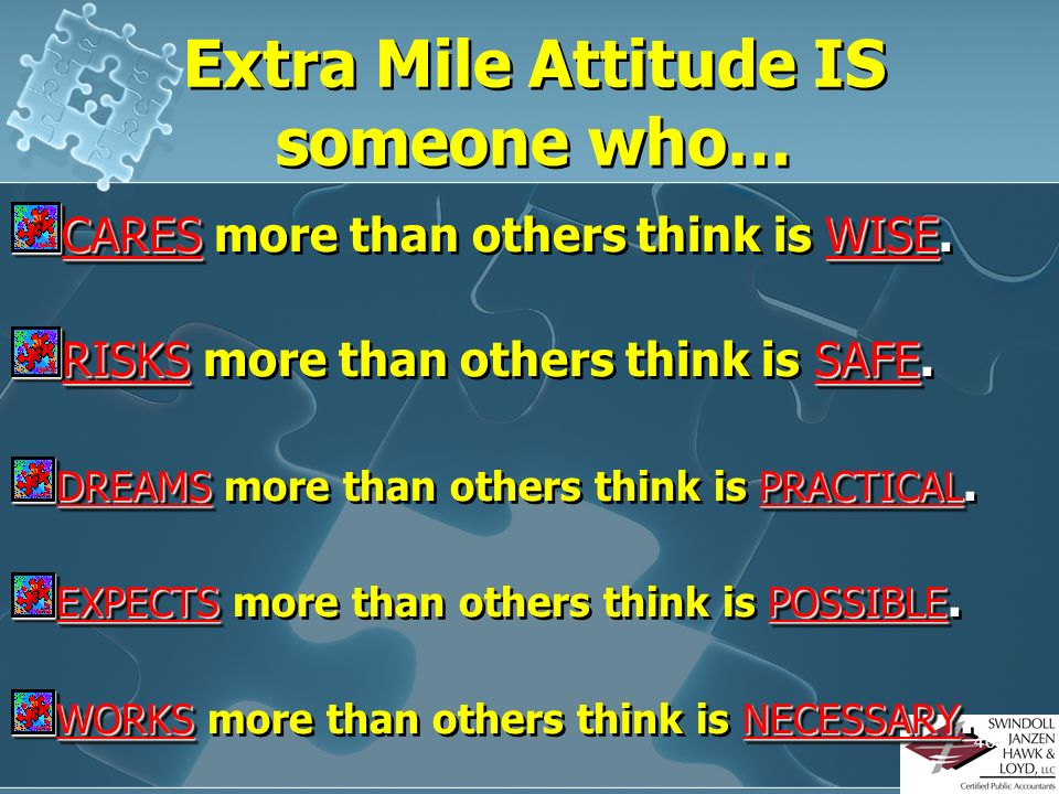 45 An Additional Thought!! THE EXTRA MILE ATTITUDE How Can I Treat a Person Better Than I Am Expected to Be Treated? Going over and above EXPECTATION