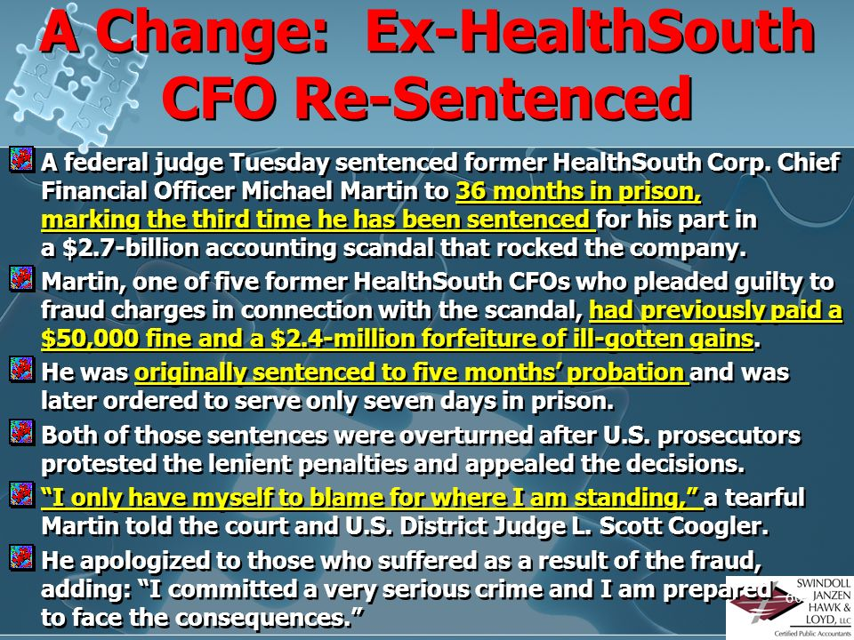 59 Equal Justice? Michael Martin (Former HealthSouth CFO) Plead guilty to coordinating $2.7 billion accounting fraud and agreed to testify against CEO
