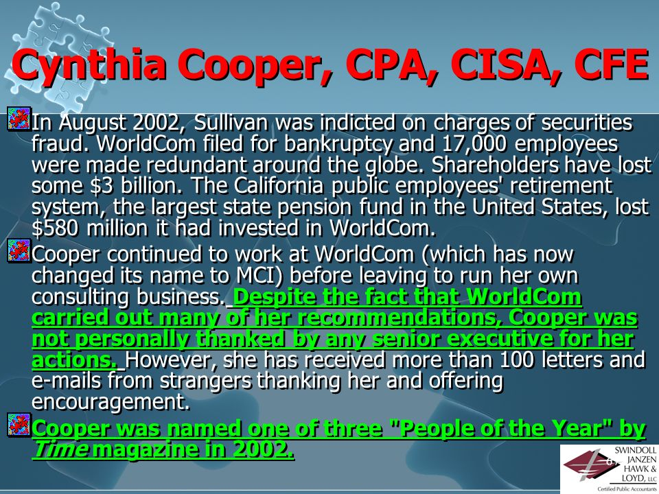 66 Cynthia Cooper, CPA, CISA, CFE Cynthia Cooper is an internal auditor and consultant who is best known for being the whistleblower who exposed massi