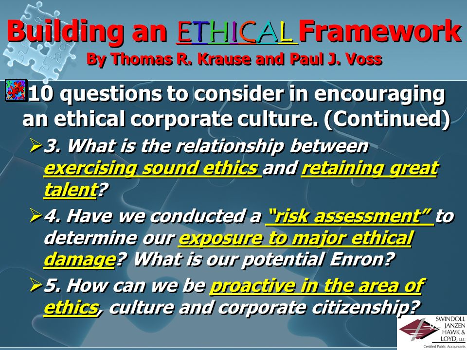 Building an ETHICAL Framework By Thomas R. Krause and Paul J. Voss 10 questions to consider in encouraging an ethical corporate culture. 1. What is th