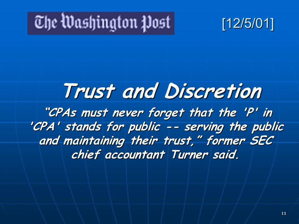 11 [12/5/01] Trust and Discretion Trust and Discretion CPAs must never forget that the 'P' in 'CPA' stands for public -- serving the public and mainta