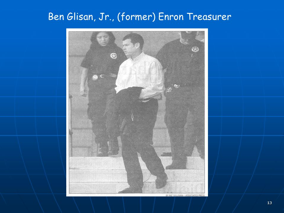 13 Ben Glisan, Jr., (former) Enron Treasurer