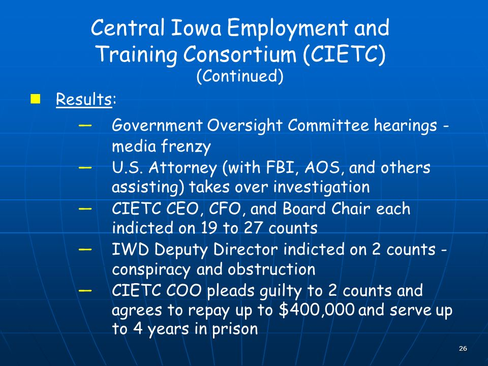 26 Central Iowa Employment and Training Consortium (CIETC) (Continued) Results: Government Oversight Committee hearings - media frenzy U.S.