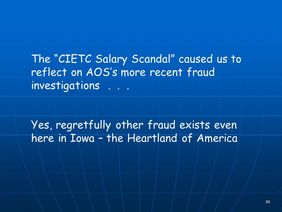 30 The CIETC Salary Scandal caused us to reflect on AOSs more recent fraud investigations... Yes, regretfully other fraud exists even here in Iowa – t