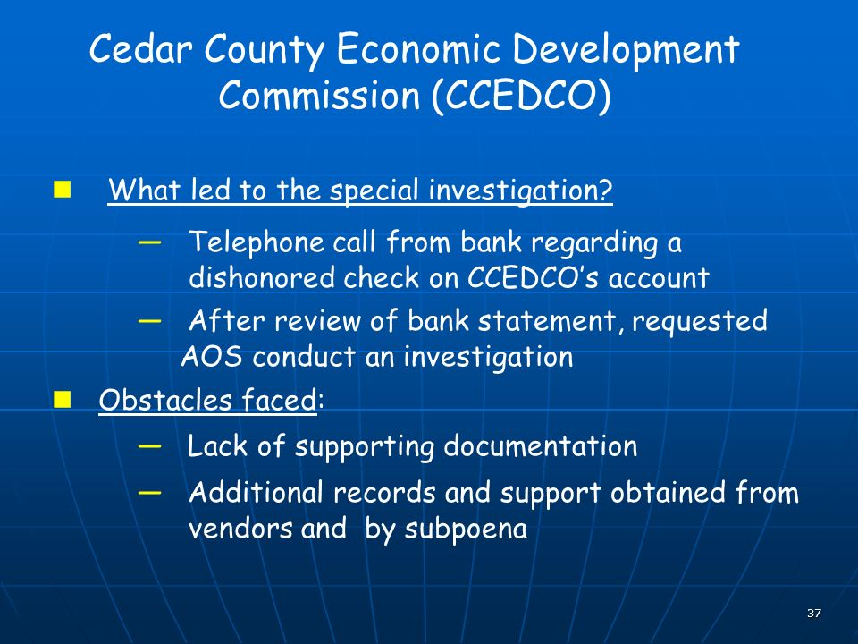 37 Cedar County Economic Development Commission (CCEDCO) What led to the special investigation? Telephone call from bank regarding a dishonored check