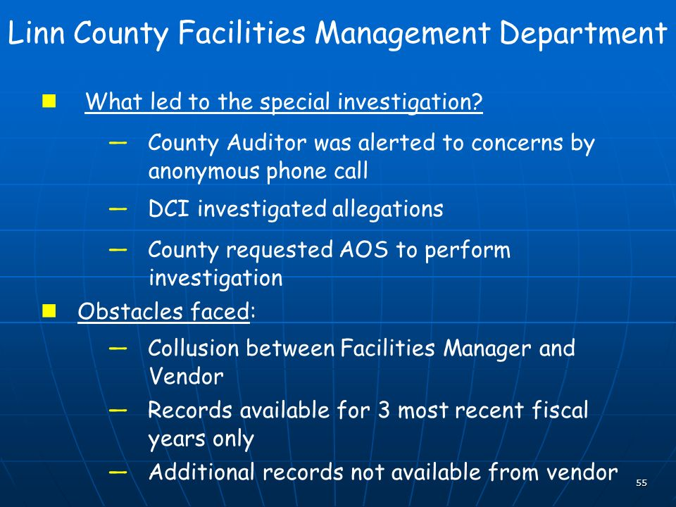 55 Linn County Facilities Management Department What led to the special investigation? County Auditor was alerted to concerns by anonymous phone call