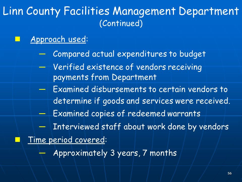 56 Linn County Facilities Management Department (Continued) Approach used: Compared actual expenditures to budget Verified existence of vendors receiv