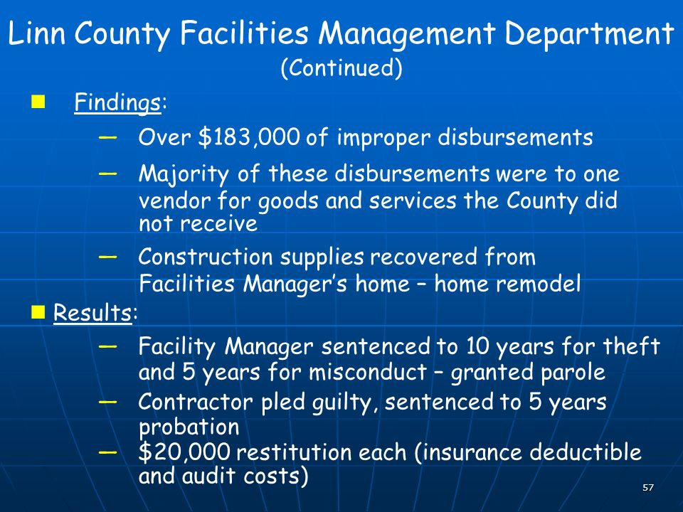 57 Linn County Facilities Management Department (Continued) Findings: Over $183,000 of improper disbursements Majority of these disbursements were to