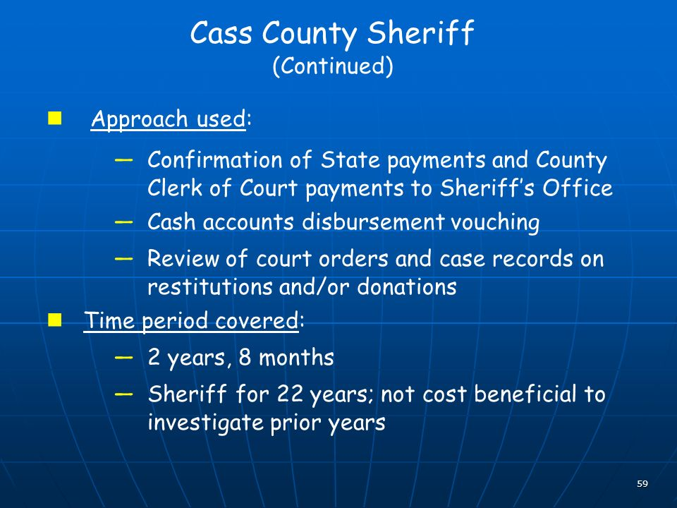 59 Cass County Sheriff (Continued) Approach used: Confirmation of State payments and County Clerk of Court payments to Sheriffs Office Cash accounts d