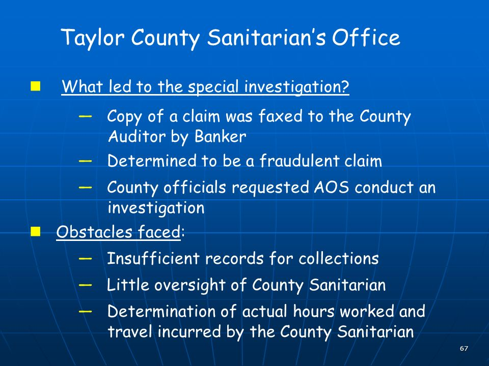 67 Taylor County Sanitarians Office What led to the special investigation? Copy of a claim was faxed to the County Auditor by Banker Determined to be