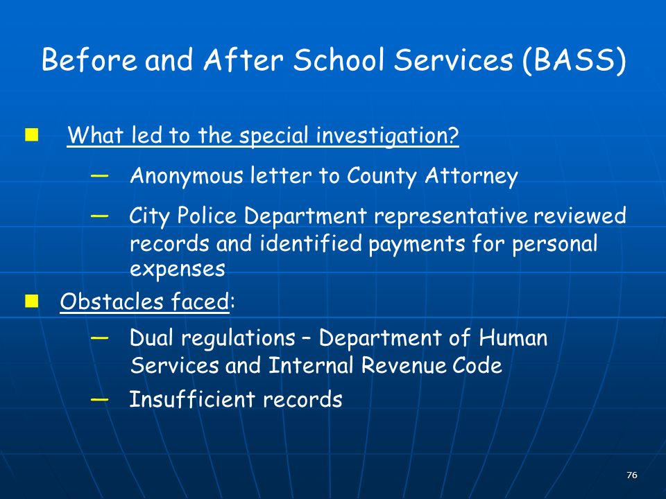 76 Before and After School Services (BASS) What led to the special investigation? Anonymous letter to County Attorney City Police Department represent