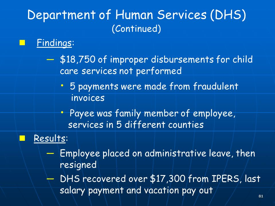 81 Department of Human Services (DHS) (Continued) Findings: $18,750 of improper disbursements for child care services not performed 5 payments were ma