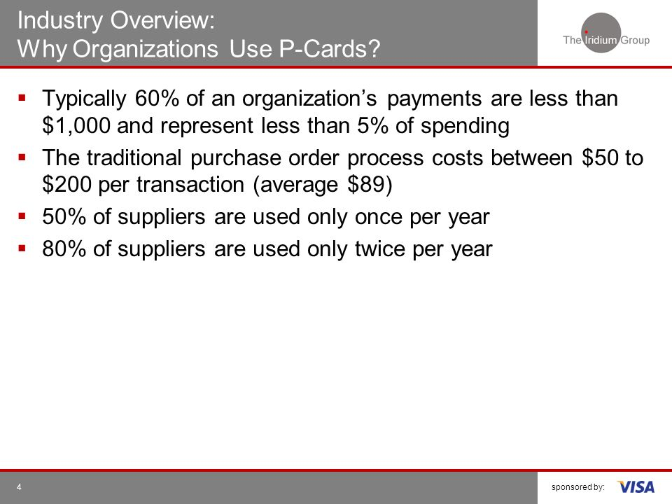 sponsored by:5 Industry Overview: Why Organizations Use P-Cards.