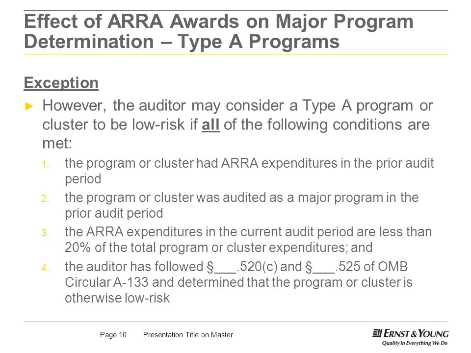 Presentation Title on MasterPage 10 Effect of ARRA Awards on Major Program Determination – Type A Programs Exception However, the auditor may consider